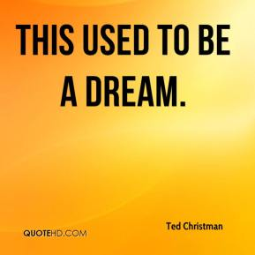 Ted Christman  - This used to be a dream.