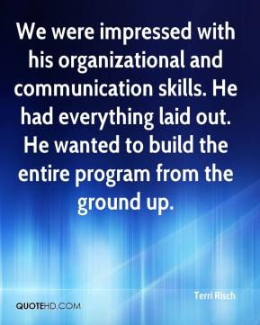 We were impressed with his organizational and communication skills. He had everything laid out. He wanted to build the entire program from the ground up.
