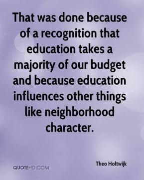 That was done because of a recognition that education takes a majority of our budget and because education influences other things like neighborhood character.