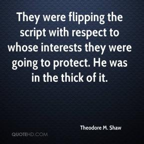 Theodore M. Shaw  - They were flipping the script with respect to whose interests they were going to protect. He was in the thick of it.
