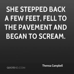 Theresa Campbell  - She stepped back a few feet, fell to the pavement and began to scream.