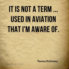 Thomas McSweeny  - It is not a term ... used in aviation that I'm aware of.