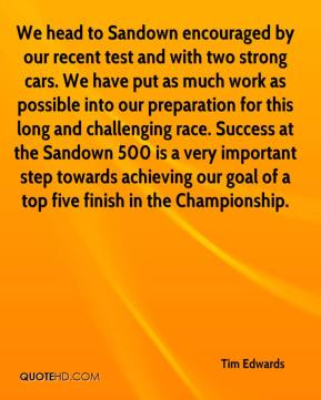Tim Edwards  - We head to Sandown encouraged by our recent test and with two strong cars. We have put as much work as possible into our preparation for this long and challenging race. Success at the Sandown 500 is a very important step towards achieving our goal of a top five finish in the Championship.