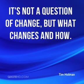 It's not a question of change, but what changes and how.