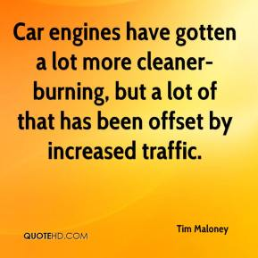 Tim Maloney  - Car engines have gotten a lot more cleaner-burning, but a lot of that has been offset by increased traffic.