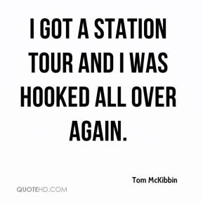 Tom McKibbin  - I got a station tour and I was hooked all over again.
