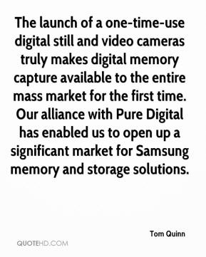 Tom Quinn  - The launch of a one-time-use digital still and video cameras truly makes digital memory capture available to the entire mass market for the first time. Our alliance with Pure Digital has enabled us to open up a significant market for Samsung memory and storage solutions.