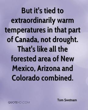 Tom Swetnam  - But it's tied to extraordinarily warm temperatures in that part of Canada, not drought. That's like all the forested area of New Mexico, Arizona and Colorado combined.