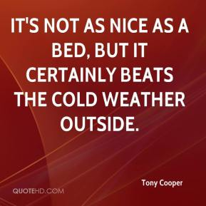 Tony Cooper  - It's not as nice as a bed, but it certainly beats the cold weather outside.