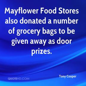 Tony Cooper  - Mayflower Food Stores also donated a number of grocery bags to be given away as door prizes.