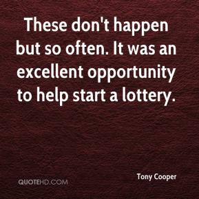 These don't happen but so often. It was an excellent opportunity to help start a lottery.