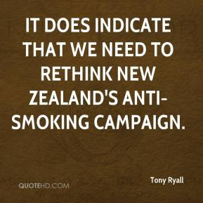 Tony Ryall  - It does indicate that we need to rethink New Zealand's anti-smoking campaign.