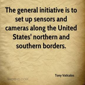 Tony Vaticalos  - The general initiative is to set up sensors and cameras along the United States' northern and southern borders.