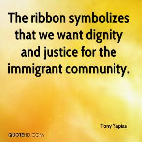 Tony Yapias  - The ribbon symbolizes that we want dignity and justice for the immigrant community.