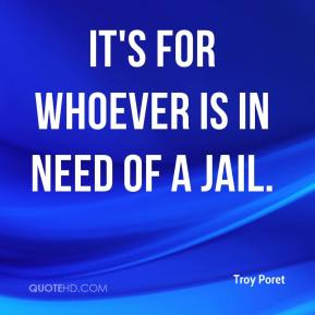 It's for whoever is in need of a jail.