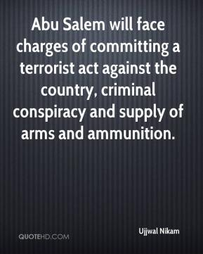 Ujjwal Nikam  - Abu Salem will face charges of committing a terrorist act against the country, criminal conspiracy and supply of arms and ammunition.