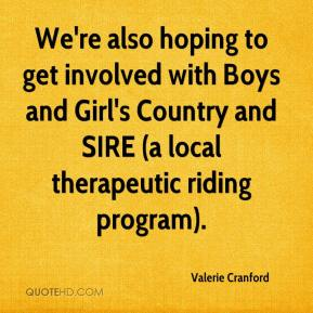 Valerie Cranford  - We're also hoping to get involved with Boys and Girl's Country and SIRE (a local therapeutic riding program).