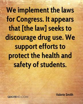 Valerie Smith  - We implement the laws for Congress. It appears that [the law] seeks to discourage drug use. We support efforts to protect the health and safety of students.