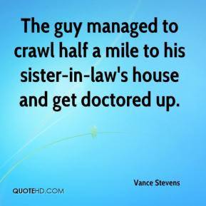 Vance Stevens  - The guy managed to crawl half a mile to his sister-in-law's house and get doctored up.