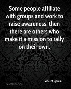Vincent Sylvain  - Some people affiliate with groups and work to raise awareness, then there are others who make it a mission to rally on their own.