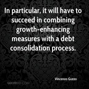 Vincenzo Guzzo  - In particular, it will have to succeed in combining growth-enhancing measures with a debt consolidation process.