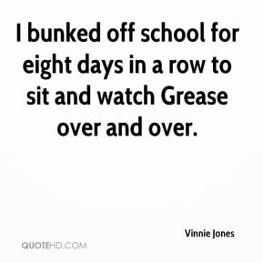 Vinnie Jones  - I bunked off school for eight days in a row to sit and watch Grease over and over.