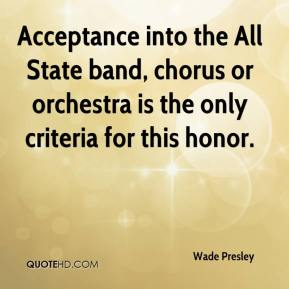 Wade Presley  - Acceptance into the All State band, chorus or orchestra is the only criteria for this honor.