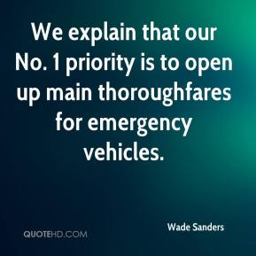 Wade Sanders  - We explain that our No. 1 priority is to open up main thoroughfares for emergency vehicles.