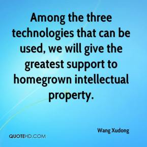 Wang Xudong  - Among the three technologies that can be used, we will give the greatest support to homegrown intellectual property.