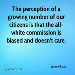 Wayne Evans  - The perception of a growing number of our citizens is that the all-white commission is biased and doesn't care.