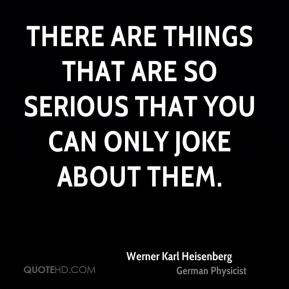 There are things that are so serious that you can only joke about them.