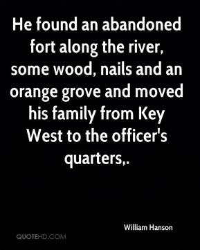 He found an abandoned fort along the river, some wood, nails and an orange grove and moved his family from Key West to the officer's quarters.