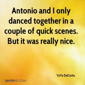 YaYa DaCosta  - Antonio and I only danced together in a couple of quick scenes. But it was really nice.