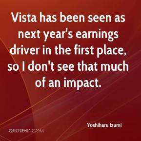 Yoshiharu Izumi  - Vista has been seen as next year's earnings driver in the first place, so I don't see that much of an impact.