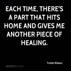 Yvette Waters  - Each time, there's a part that hits home and gives me another piece of healing.