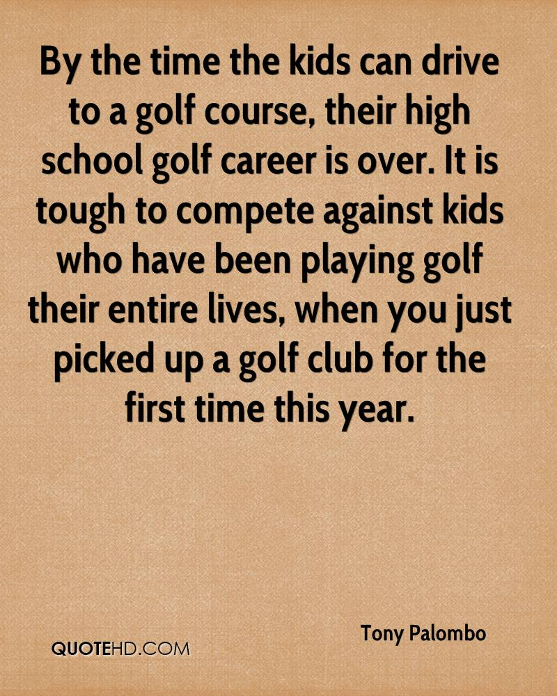 By the time the kids can drive to a golf course, their high school golf career is over. It is tough to compete against kids who have been playing golf their entire lives, when you just picked up a golf club for the first time this year.