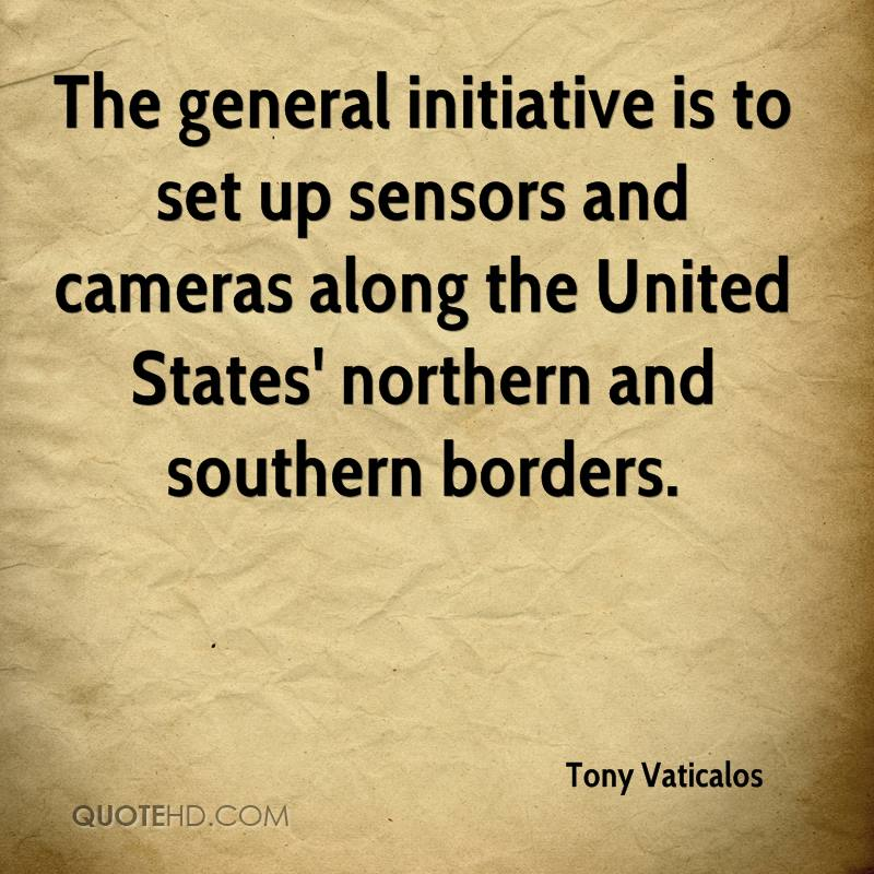 The general initiative is to set up sensors and cameras along the United States' northern and southern borders.