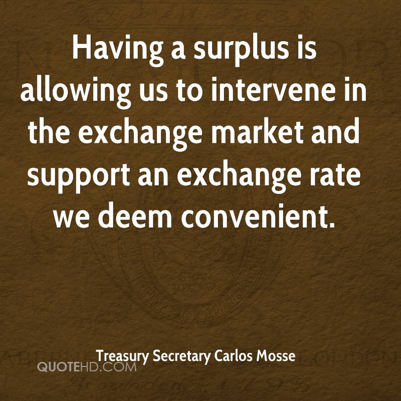 Having a surplus is allowing us to intervene in the exchange market and support an exchange rate we deem convenient.