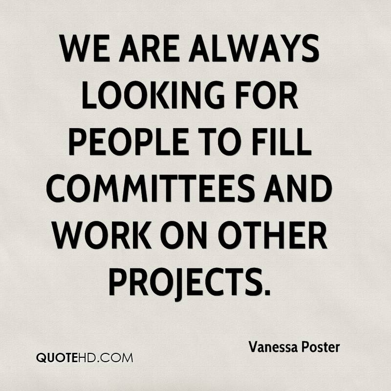We are always looking for people to fill committees and work on other projects.