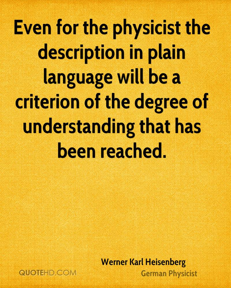 Even for the physicist the description in plain language will be a criterion of the degree of understanding that has been reached.