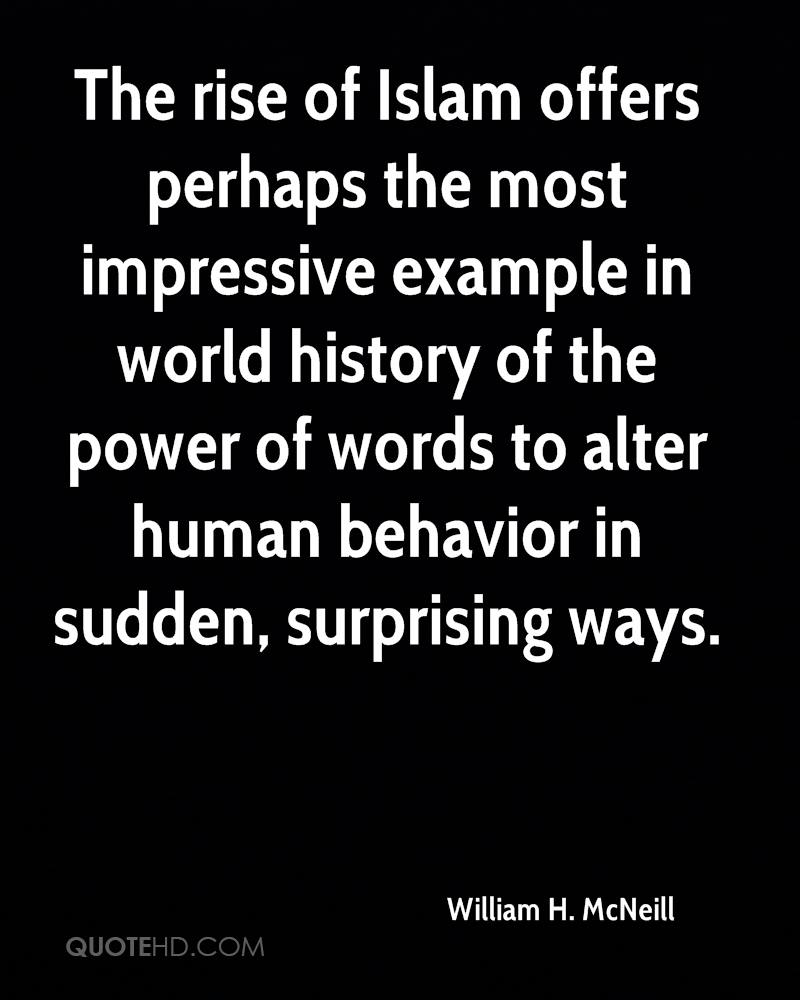 The rise of Islam offers perhaps the most impressive example in world history of the power of words to alter human behavior in sudden, surprising ways.