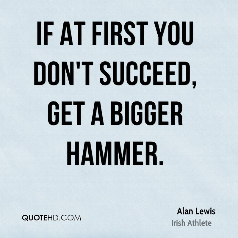 If at first you don't succeed, get a bigger hammer.