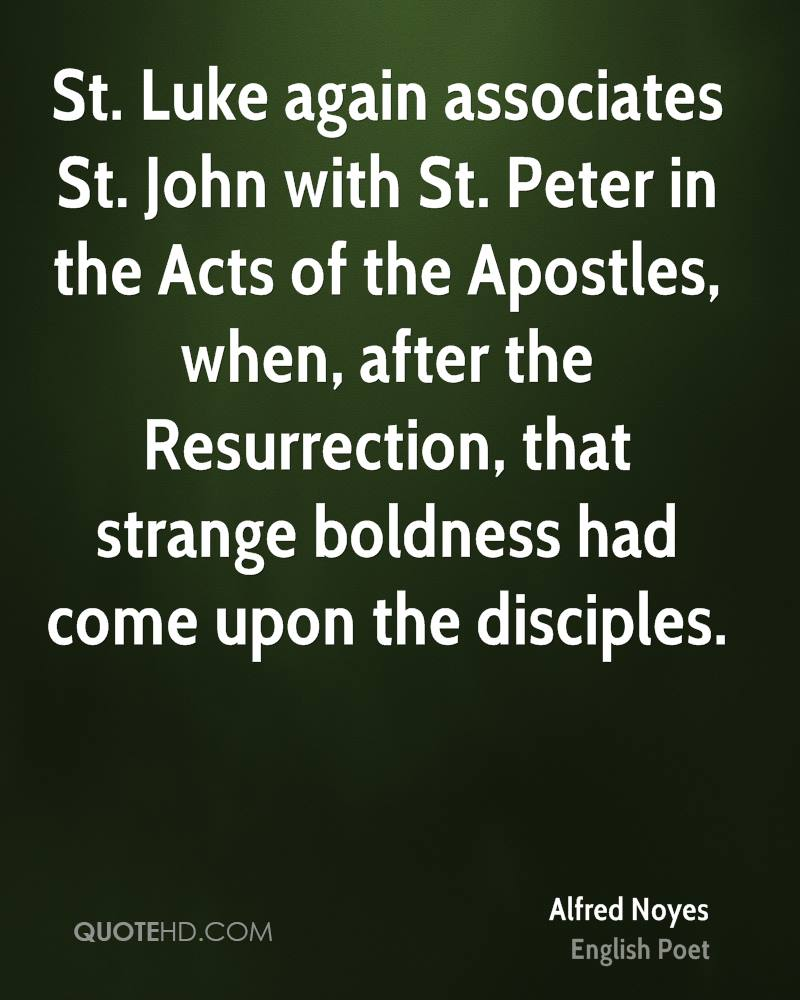 St. Luke again associates St. John with St. Peter in the Acts of the Apostles, when, after the Resurrection, that strange boldness had come upon the disciples.