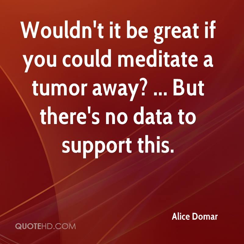 Wouldn't it be great if you could meditate a tumor away? ... But there's no data to support this.