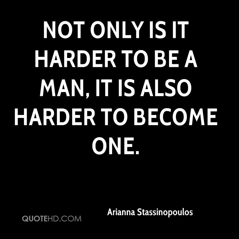 Not only is it harder to be a man, it is also harder to become one.