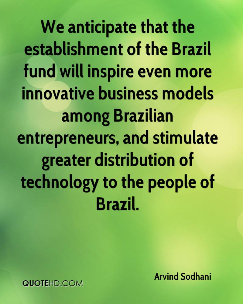 We anticipate that the establishment of the Brazil fund will inspire even more innovative business models among Brazilian entrepreneurs, and stimulate greater distribution of technology to the people of Brazil.