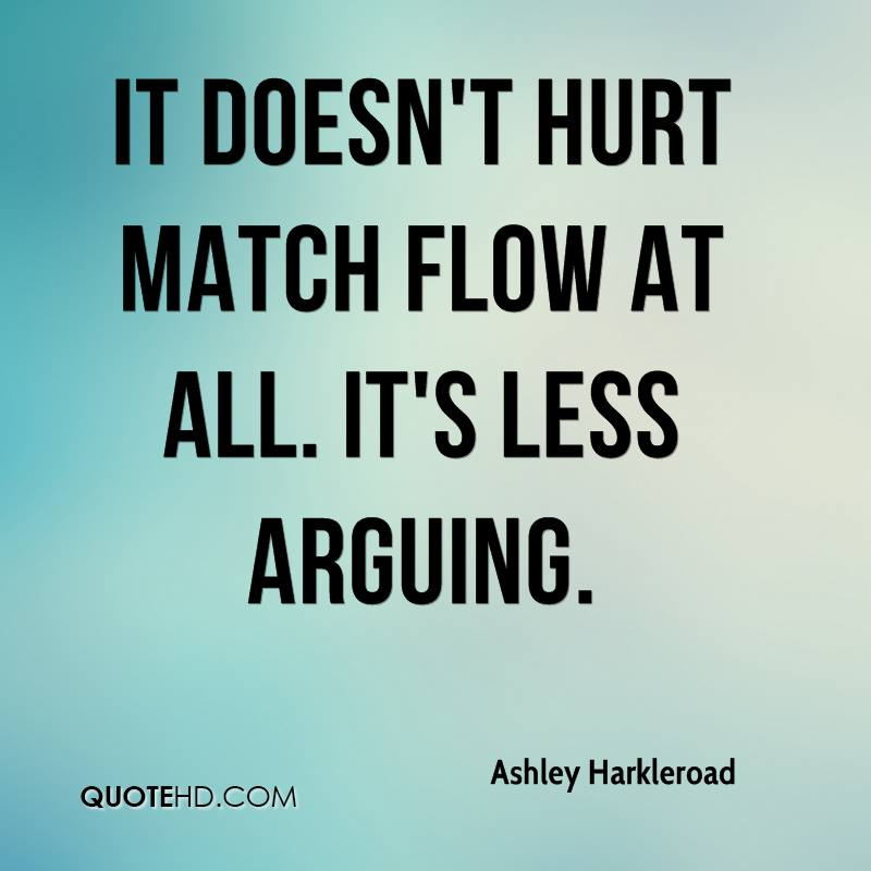 It doesn't hurt match flow at all. It's less arguing.