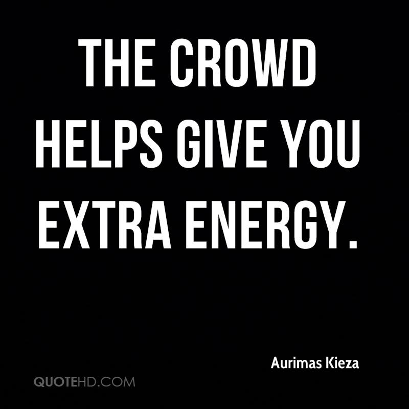 The crowd helps give you extra energy.