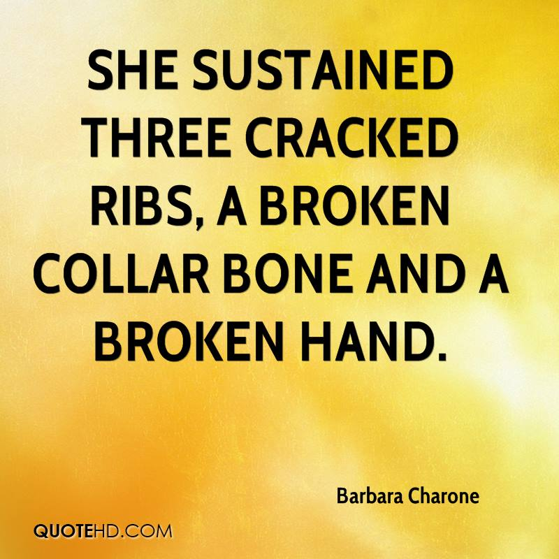 She sustained three cracked ribs, a broken collar bone and a broken hand.