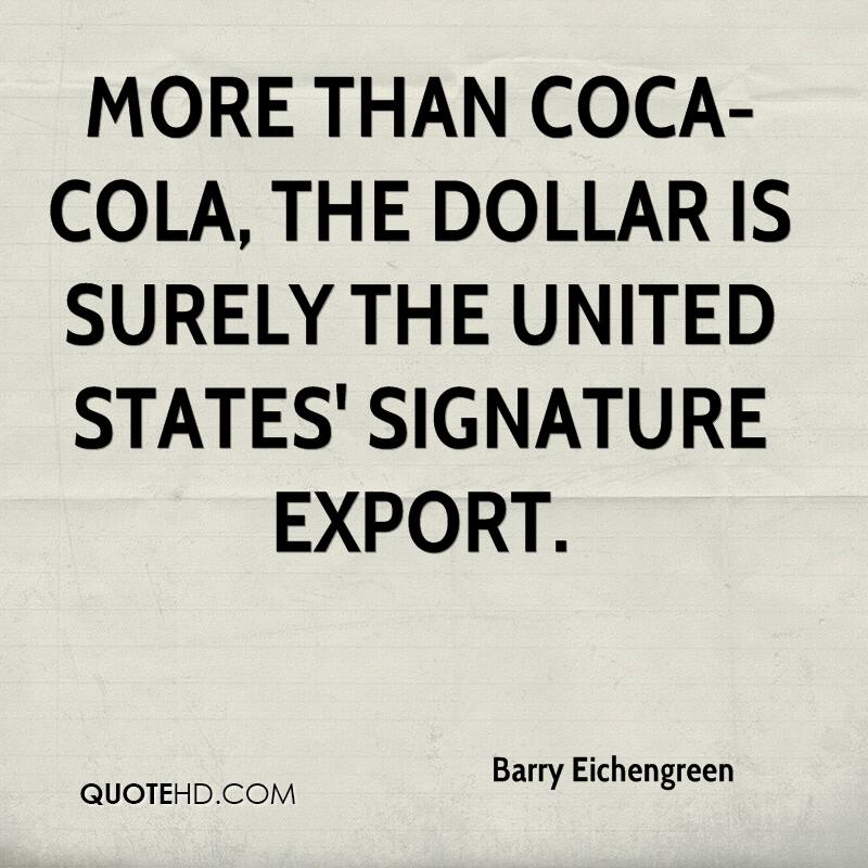 More than Coca-Cola, the dollar is surely the United States' signature export.